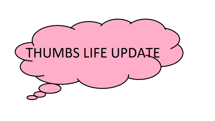 Thumbs life update